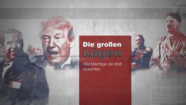 Zdf History - Die Großen Lügen – Wie Mächtige Die Welt Täuschten