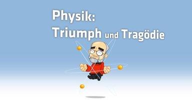 Frag Den Lesch - Physik: Triumph Und Tragödie